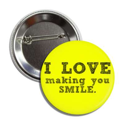 i love making you smile button
