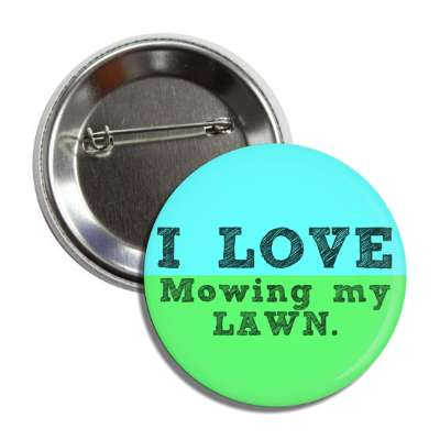 i love mowing my lawn button