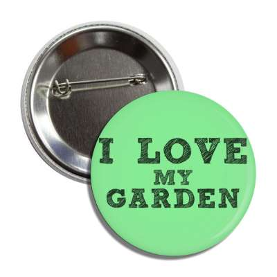 i love my garden button