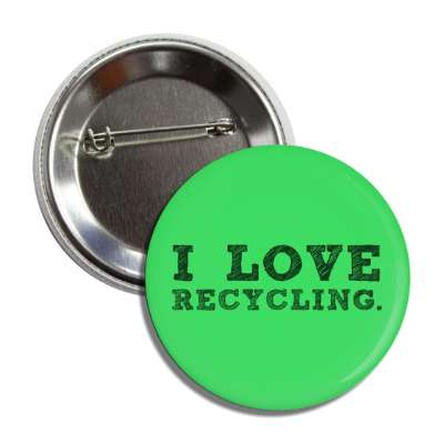i love recycling button