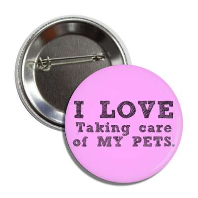 i love taking care of my pets button