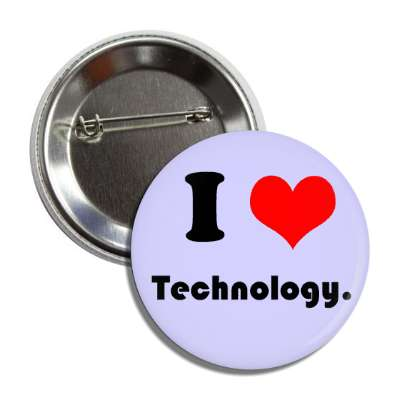 i love technology button