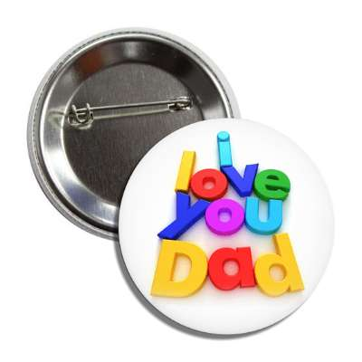 i love you dad 3d multicolor button