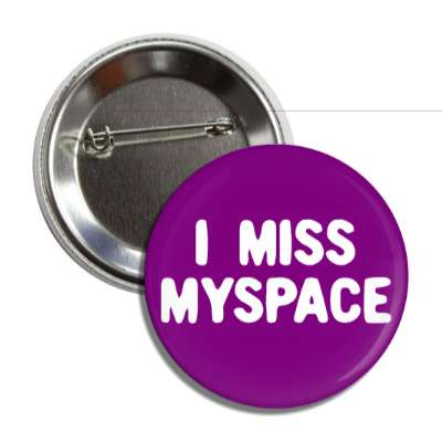 i miss myspace button