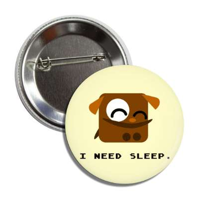 i need sleep cartoon dog button
