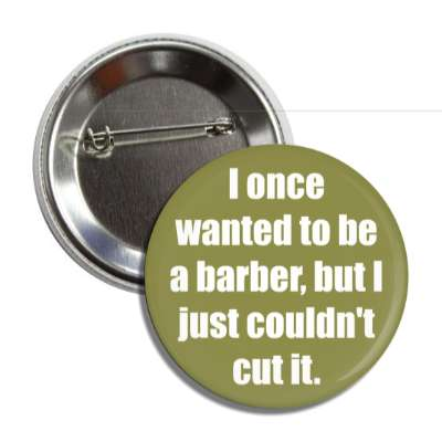 i once wanted to be a barber but i just couldnt cut it button
