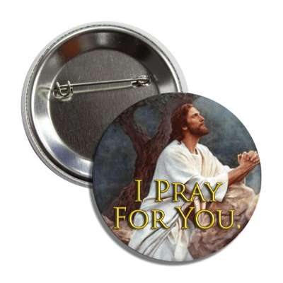 i pray for you jesus christ button
