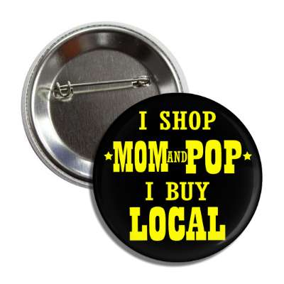 i shop mom and pop i buy local button
