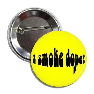 i smoke dope hippy yellow button