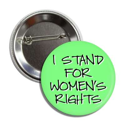 i stand for womens rights handwriting light green button