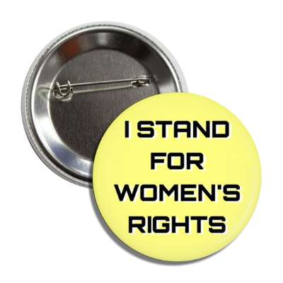i stand for womens rights light yellow button
