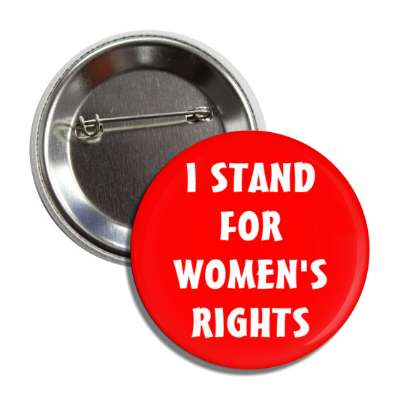 i stand for womens rights red button