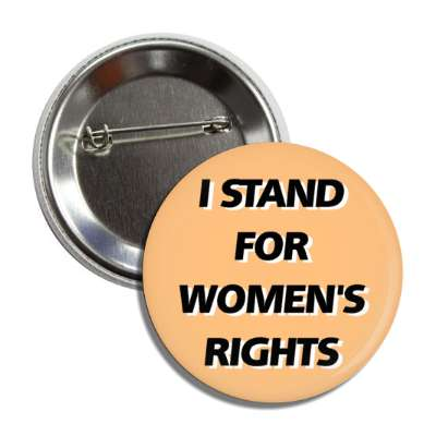 i stand for womens rights tan button