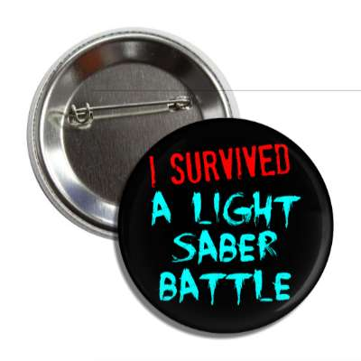 i survived a light saber battle star wars button