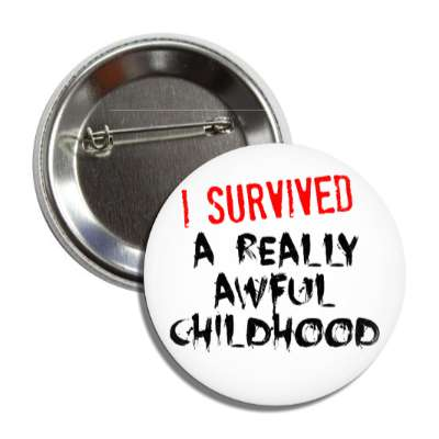i survived a really awful childhood button