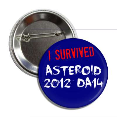 i survived asteroid 2012 da14 dark blue splatter button