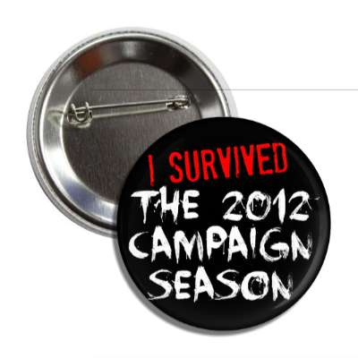 i survived the 2012 campaign season black splatter button