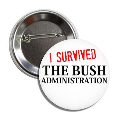 i survived the bush administration button
