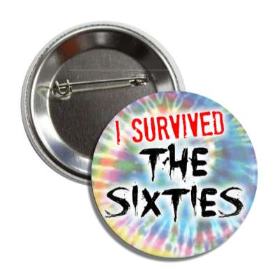 i survived the sixties tie dye button
