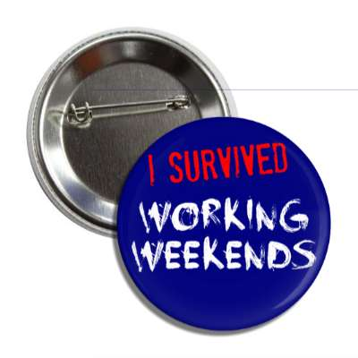 i survived working weekends button