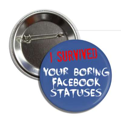 i survived your boring facebook statuses button