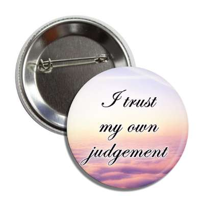 i trust my own judgement cloud button