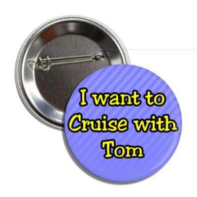 i want to cruise with tom button