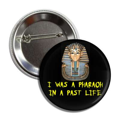 i was a pharaoh in a past life king tut button