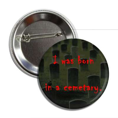 i was born in a cemetary button