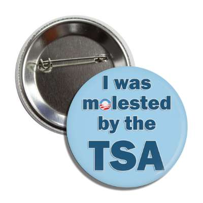 i was molested by the tsa obama era button