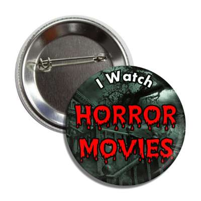 i watch horror movies button