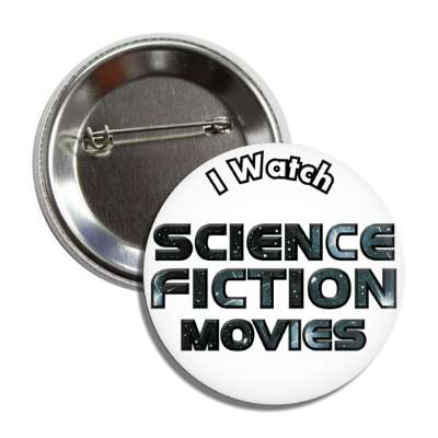 i watch science fiction movies button