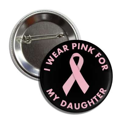 i wear pink for my daughter breast cancer ribbon button