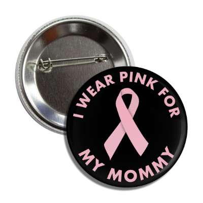i wear pink for my mommy breast cancer ribbon button