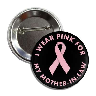 i wear pink for my mother in law breast cancer ribbon button