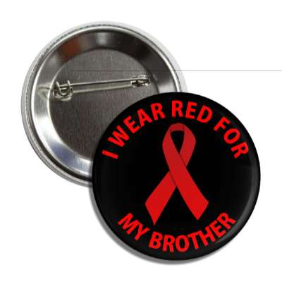 i wear red for my brother aids ribbon button