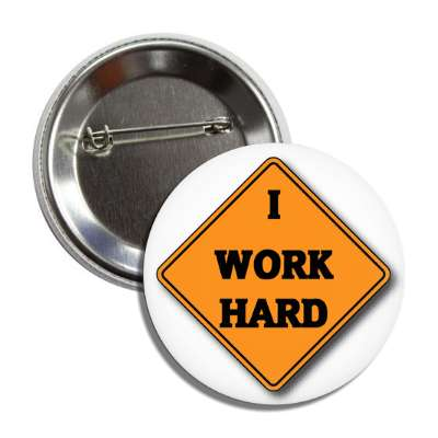 i work hard caution sign button
