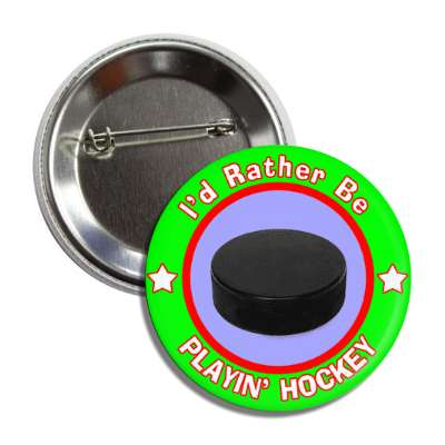 id rather be playing hockey green border puck button