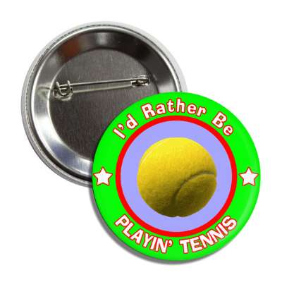 id rather be playing tennis green button