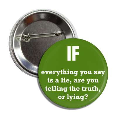 if everything you say is a lie are you telling the truth or lying button