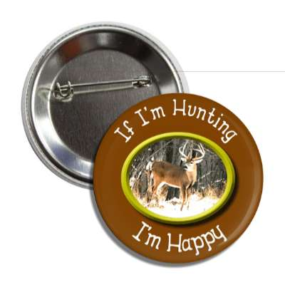 if im hunting im happy deer snow oval frame button