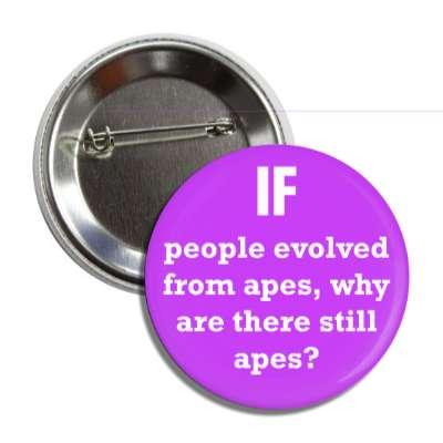 if people evolved from apes why are there still apes button