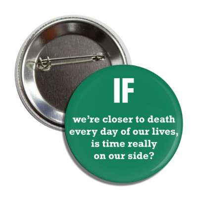 if were closer to death every day of our lives is time really on our side b