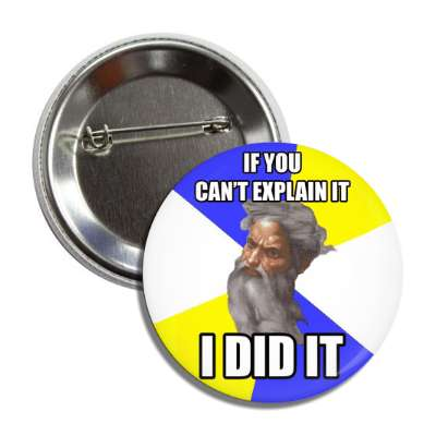 if you cant explain it i did it advice god button