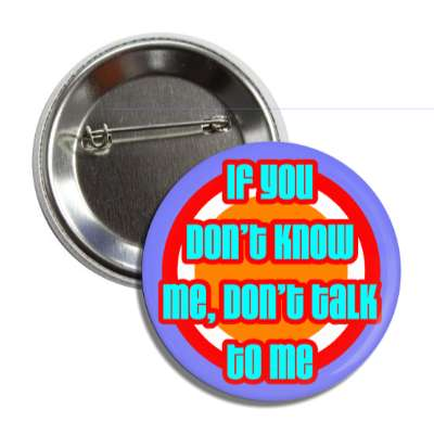if you dont know me dont talk to me button