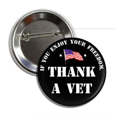 if you enjoy your freedom thank a vet american flag stars button