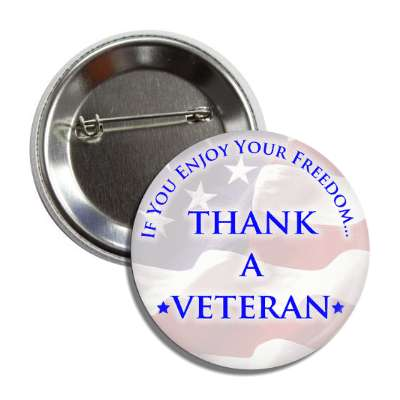 if you enjoy your freedom thank a veteran flag blue classic button
