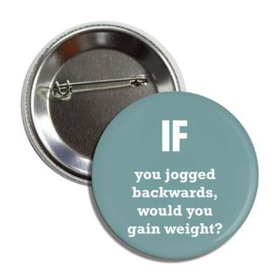 if you jogged backwards would you gain weight button