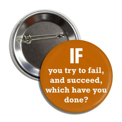 if you try to fail and succeed which have you done button