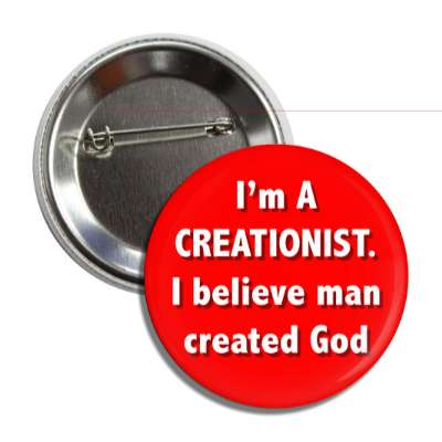 im a creationist i believe man created god button